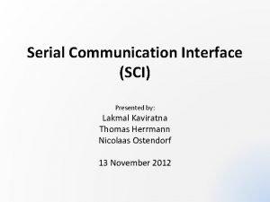 Serial Communication Interface SCI Presented by Lakmal Kaviratna