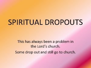 SPIRITUAL DROPOUTS This has always been a problem