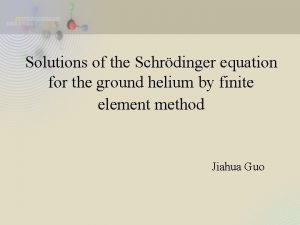 Solutions of the Schrdinger equation for the ground