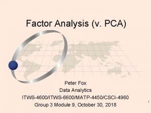 Factor Analysis v PCA Peter Fox Data Analytics