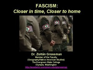 FASCISM Closer in time Closer to home Dr