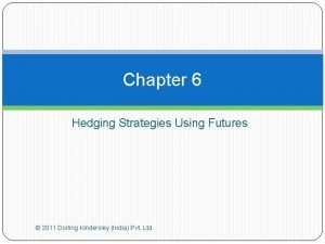 Chapter 6 Hedging Strategies Using Futures 2011 Dorling