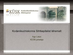 Kodanikuhiskonna Sihtkapitalist lhemalt Agu Laius KSK juhataja KSK