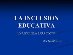 LA INCLUSIN EDUCATIVA UNA ESCUELA PARA TODOS Dra