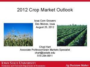 2012 Crop Market Outlook Iowa Corn Growers Des