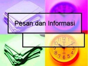Pesan dan Informasi Proses terbentuknya pesan Kerangka pengetahuan