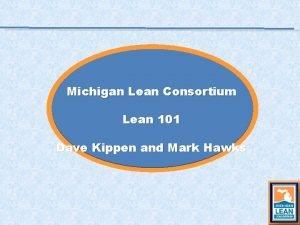 Michigan Lean Consortium Lean 101 Dave Kippen and
