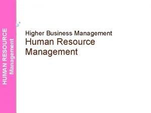 HUMAN RESOURCE Management Higher Business Management Human Resource