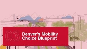03 Denvers Mobility Choice Blueprint MOBILITY BLUEPRINT A