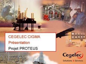 PROTEUS CEGELEC CIGMA Prsentation Projet PROTEUS PROTEUS origine