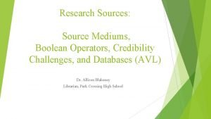 Research Sources Source Mediums Boolean Operators Credibility Challenges
