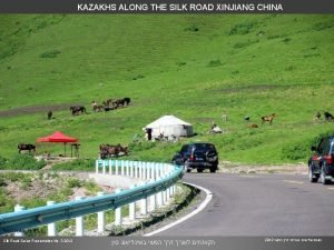 KAZAKHS ALONG THE SILK ROAD XINJIANG CHINA Silk