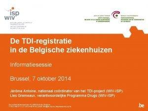 De TDIregistratie in de Belgische ziekenhuizen Informatiesessie Brussel