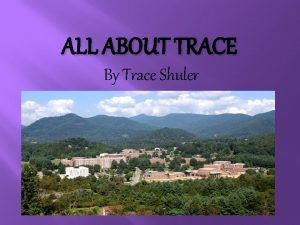 ALL ABOUT TRACE By Trace Shuler About Me