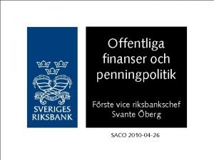 Offentliga finanser och penningpolitik Frste vice riksbankschef Svante