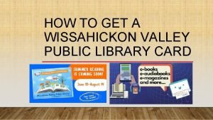 HOW TO GET A WISSAHICKON VALLEY PUBLIC LIBRARY
