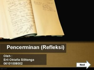 Pencerminan Refleksi Oleh Erli Oktafia Silitonga 06101008002 Nextt