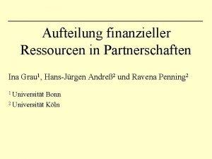 Aufteilung finanzieller Ressourcen in Partnerschaften Ina Grau 1
