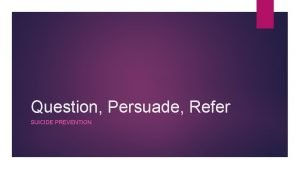 Question Persuade Refer SUICIDE PREVENTION Facts Utah has