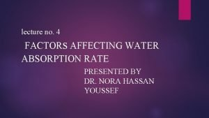 lecture no 4 FACTORs AFFECTING WATER ABSORPTION RATE