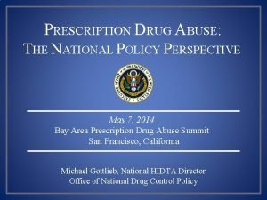 PRESCRIPTION DRUG ABUSE THE NATIONAL POLICY PERSPECTIVE May