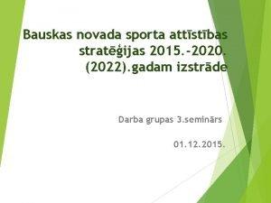 Bauskas novada sporta attstbas stratijas 2015 2020 2022
