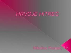 HRVOJE HITREC Nikolina Povija 7 b IVOTOPIS Hrvoje