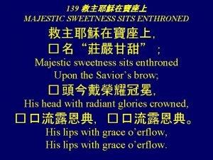 139 MAJESTIC SWEETNESS SITS ENTHRONED Majestic sweetness sits