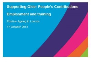 Supporting Older Peoples Contributions Employment and training Positive