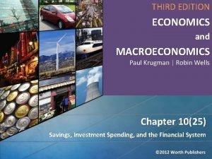 THIRD EDITION ECONOMICS and MACROECONOMICS Paul Krugman Robin