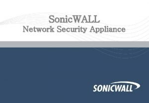 Sonic WALL Network Security Appliance 1 Sonic WALL