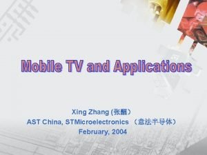 Xing Zhang AST China STMicroelectronics February 2004 Motivations