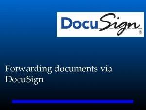Forwarding documents via Docu Sign Login to Docu