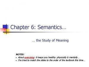 Chapter 6 Semantics the Study of Meaning NOTES