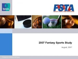 2007 Fantasy Sports Study August 2007 Privileged and