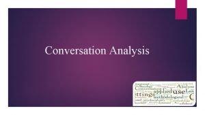 Conversation Analysis Conversation Analysis History Conversation Analysis has