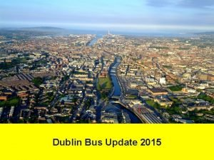 Dublin Bus Update 2015 Dublin Bus Overview 2015
