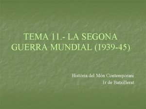 TEMA 11 LA SEGONA GUERRA MUNDIAL 1939 45