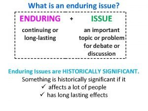 What is an enduring issue ENDURING continuing or