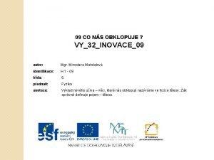 09 CO NS OBKLOPUJE VY32INOVACE09 autor Mgr Miroslava
