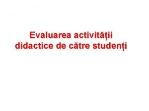 Evaluarea activitii didactice de ctre studeni Chestionar Evaluarea