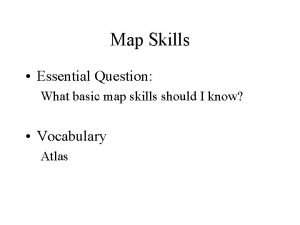 Map Skills Essential Question What basic map skills