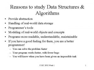 Reasons to study Data Structures Algorithms Provide abstraction