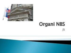 Organi NBS JS Organi NBS Izvrni odbor Guverner