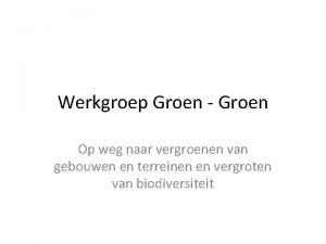 Werkgroep Groen Groen Op weg naar vergroenen van
