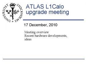 ATLAS L 1 Calo upgrade meeting 17 December
