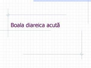 Boala diareica acut Definitia BDA se definete ca