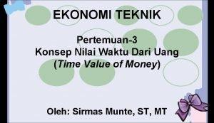 EKONOMI TEKNIK Pertemuan3 Konsep Nilai Waktu Dari Uang