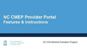 NC CMEP Provider Portal Features Instructions NC Child