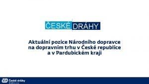 ESK DRHY Aktuln pozice Nrodnho dopravce na dopravnm